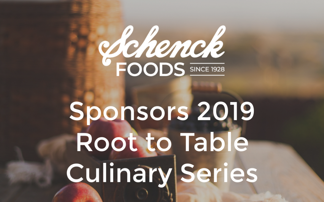 Schenck Foods Sponsors 2019 Root to Table Culinary Series